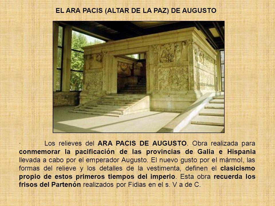 EL ARA PACIS (ALTAR DE LA PAZ) DE AUGUSTO · Los relieves del ARA PACIS DE AUGUSTO. Obra realizada para conmemorar la pacificación de las provincias de