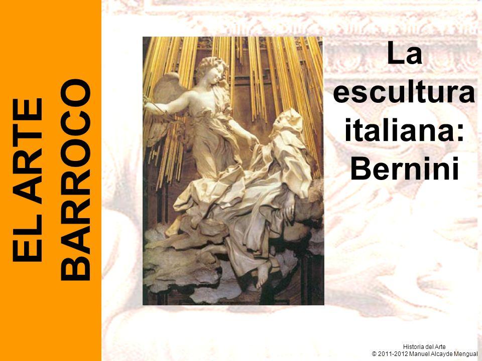 EL ARTE BARROCO La escultura italiana: Bernini Historia del Arte © 2011-2012 Manuel Alcayde Mengual