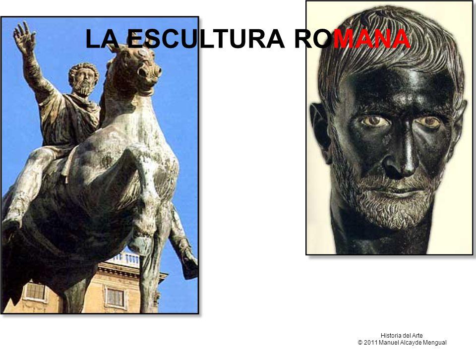 LA ESCULTURA ROMANA Historia del Arte © 2011 Manuel Alcayde Mengual