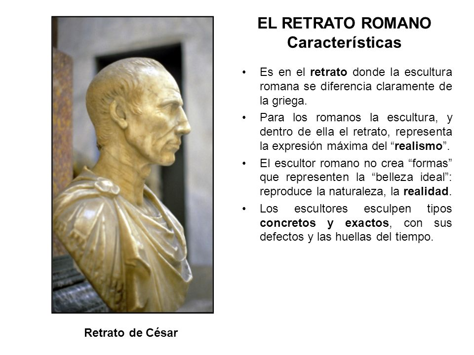 Es en el retrato donde la escultura romana se diferencia claramente de la griega. Para los romanos la escultura, y dentro de ella el retrato, represen