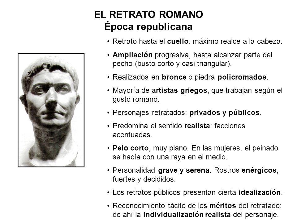 EL RETRATO ROMANO Época republicana Retrato hasta el cuello: máximo realce a la cabeza. Ampliación progresiva, hasta alcanzar parte del pecho (busto c