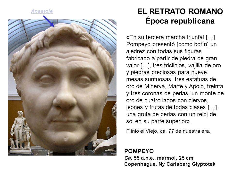 POMPEYO Ca. 55 a.n.e., mármol, 25 cm Copenhague, Ny Carlsberg Glyptotek EL RETRATO ROMANO Época republicana «En su tercera marcha triunfal […] Pompeyo