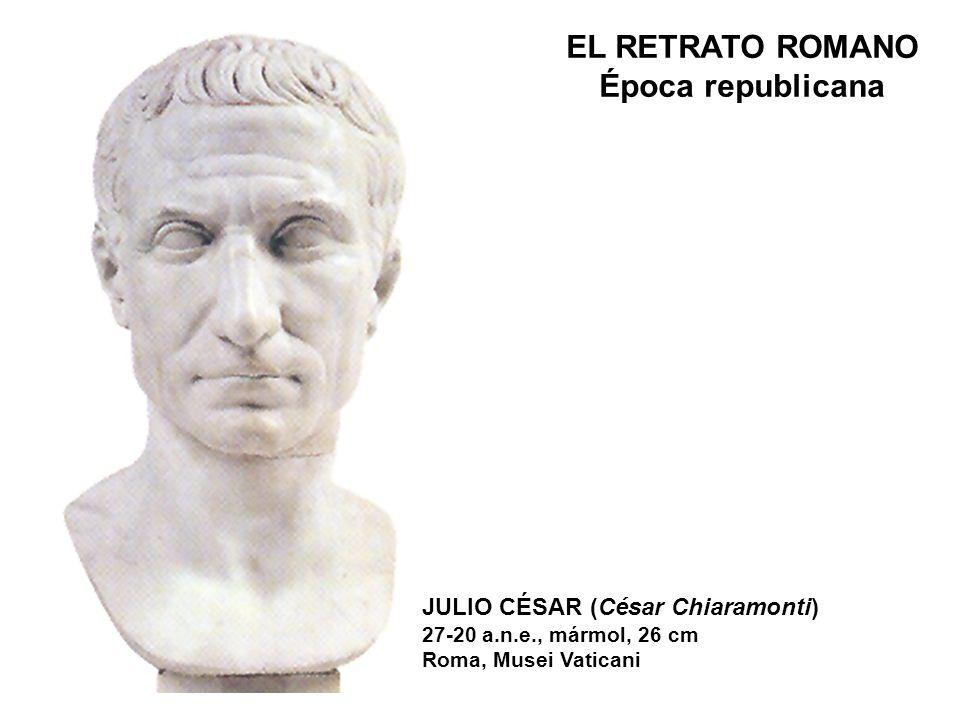 EL RETRATO ROMANO Época republicana JULIO CÉSAR (César Chiaramonti) 27-20 a.n.e., mármol, 26 cm Roma, Musei Vaticani