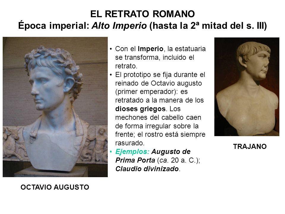 EL RETRATO ROMANO Época imperial: Alto Imperio (hasta la 2ª mitad del s. III) OCTAVIO AUGUSTO TRAJANO Con el Imperio, la estatuaria se transforma, inc