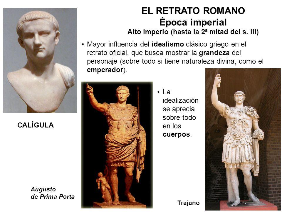 EL RETRATO ROMANO Época imperial Alto Imperio (hasta la 2ª mitad del s. III) Mayor influencia del idealismo clásico griego en el retrato oficial, que