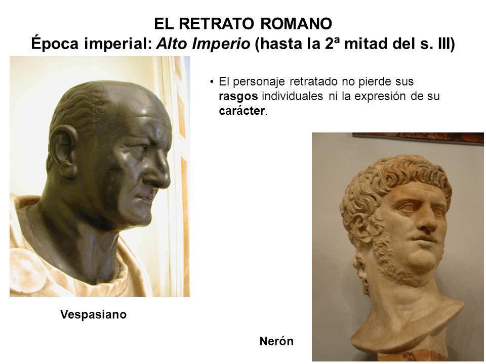 Vespasiano EL RETRATO ROMANO Época imperial: Alto Imperio (hasta la 2ª mitad del s. III) El personaje retratado no pierde sus rasgos individuales ni l