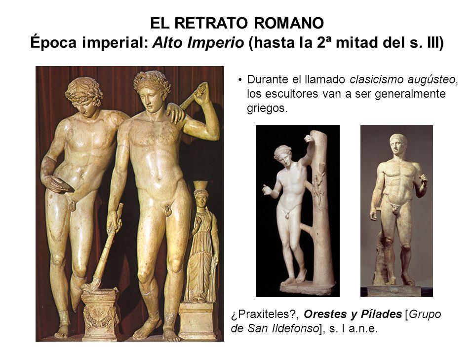 ¿Praxiteles?, Orestes y Pílades [Grupo de San Ildefonso], s. I a.n.e. EL RETRATO ROMANO Época imperial: Alto Imperio (hasta la 2ª mitad del s. III) Du