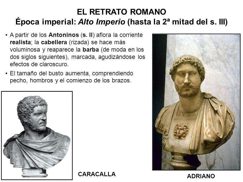 ADRIANO CARACALLA A partir de los Antoninos (s. II) aflora la corriente realista; la cabellera (rizada) se hace más voluminosa y reaparece la barba (d