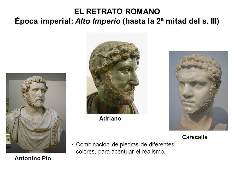 Adriano Antonino Pío Caracalla Combinación de piedras de diferentes colores, para acentuar el realismo. EL RETRATO ROMANO Época imperial: Alto Imperio