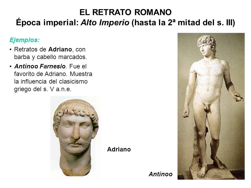 Antínoo Ejemplos: Retratos de Adriano, con barba y cabello marcados. Antínoo Farnesio. Fue el favorito de Adriano. Muestra la influencia del clasicism