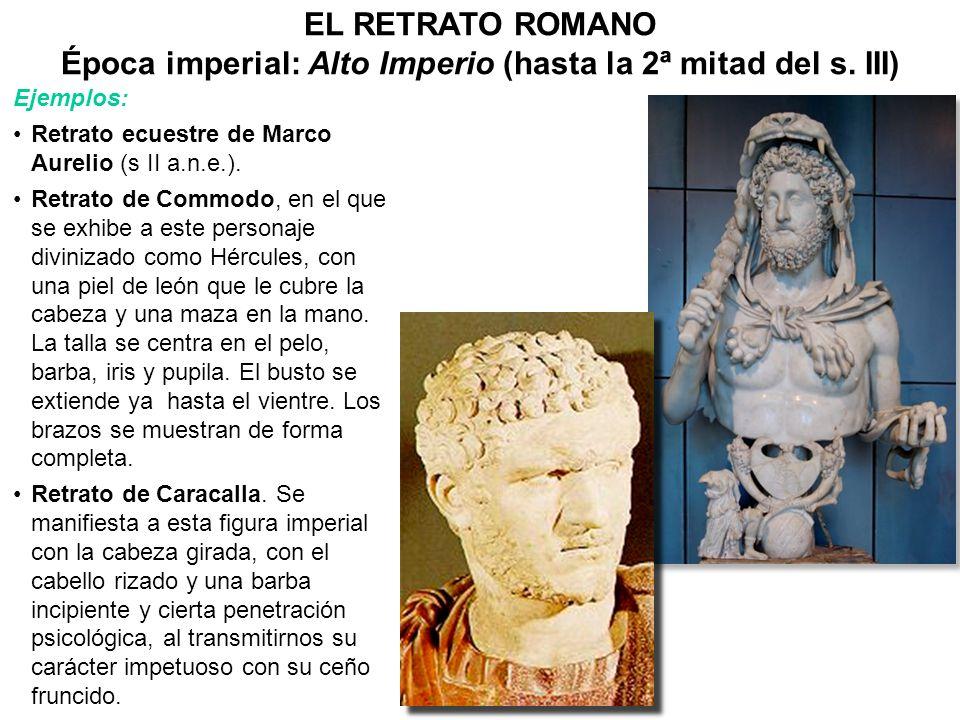Ejemplos: Retrato ecuestre de Marco Aurelio (s II a.n.e.). Retrato de Commodo, en el que se exhibe a este personaje divinizado como Hércules, con una