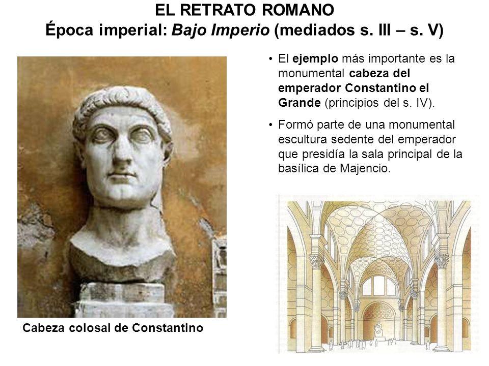 El ejemplo más importante es la monumental cabeza del emperador Constantino el Grande (principios del s. IV). Formó parte de una monumental escultura