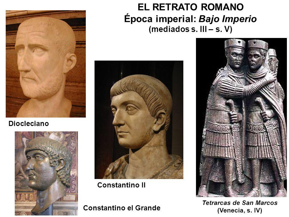 Diocleciano Constantino II Constantino el Grande Tetrarcas de San Marcos (Venecia, s. IV) EL RETRATO ROMANO Época imperial: Bajo Imperio (mediados s.
