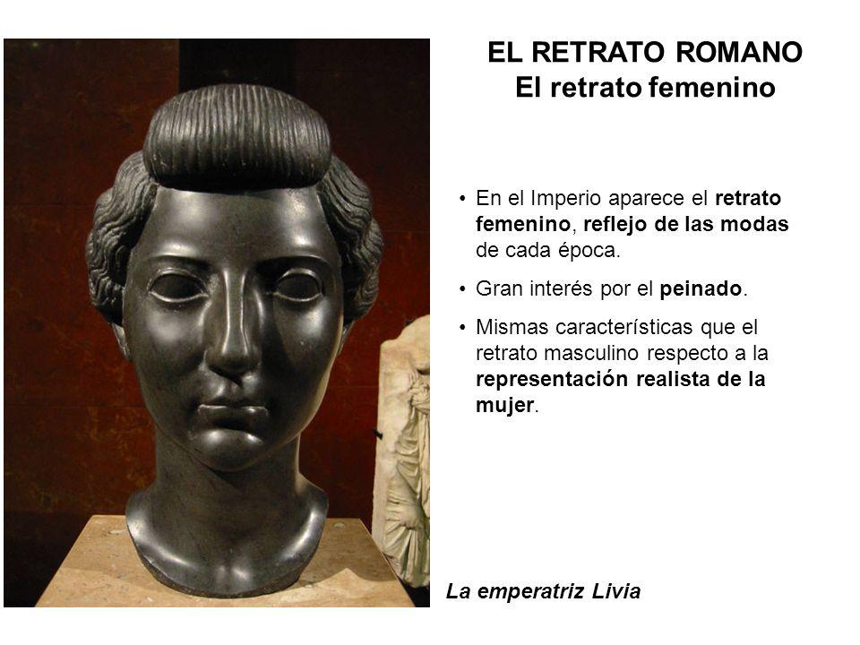 La emperatriz Livia En el Imperio aparece el retrato femenino, reflejo de las modas de cada época. Gran interés por el peinado. Mismas características