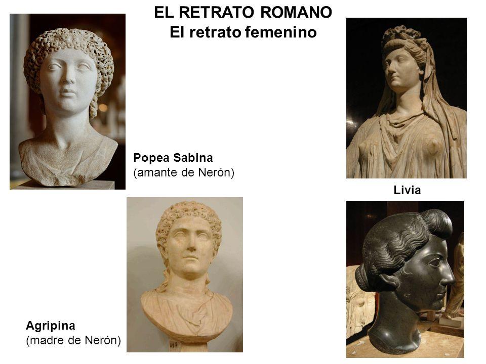 Livia Agripina (madre de Nerón) Popea Sabina (amante de Nerón) EL RETRATO ROMANO El retrato femenino