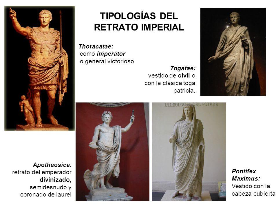 TIPOLOGÍAS DEL RETRATO IMPERIAL Thoracatae: como imperator o general victorioso Togatae: vestido de civil o con la clásica toga patricia. Apotheosica: