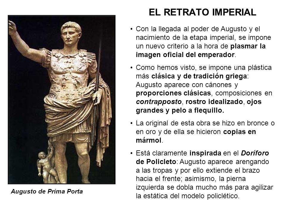 EL RETRATO IMPERIAL Augusto de Prima Porta Con la llegada al poder de Augusto y el nacimiento de la etapa imperial, se impone un nuevo criterio a la h
