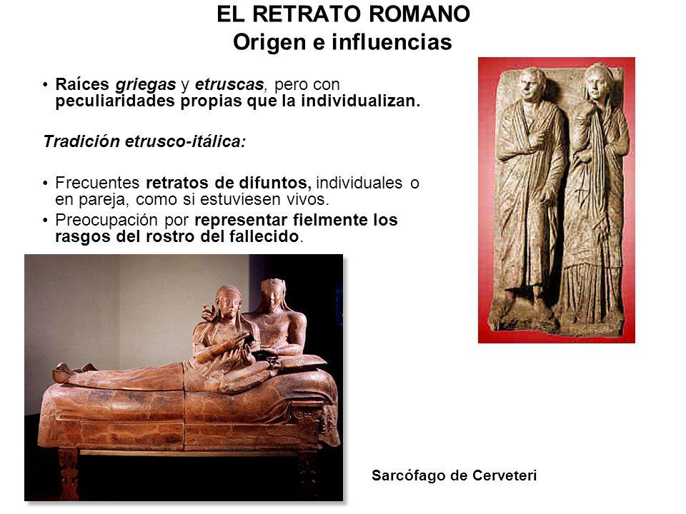 EL RETRATO ROMANO Origen e influencias Raíces griegas y etruscas, pero con peculiaridades propias que la individualizan. Tradición etrusco-itálica: Fr