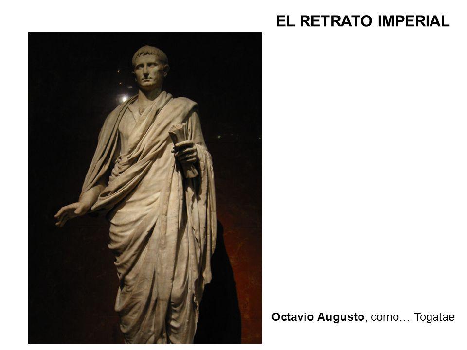 Octavio Augusto, como… Togatae EL RETRATO IMPERIAL