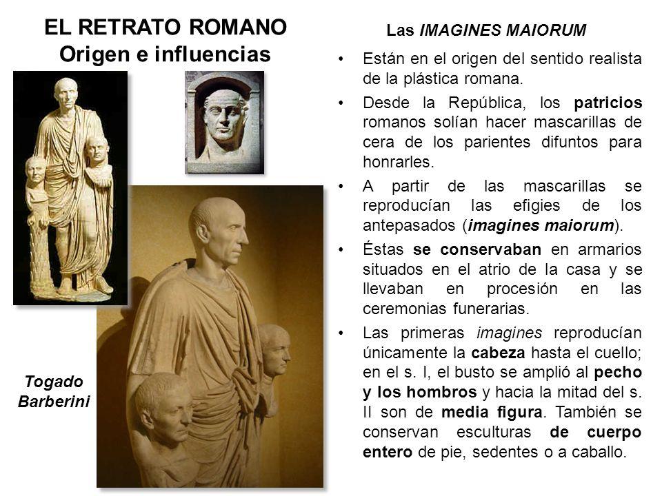 Las IMAGINES MAIORUM EL RETRATO ROMANO Origen e influencias Están en el origen del sentido realista de la plástica romana. Desde la República, los pat