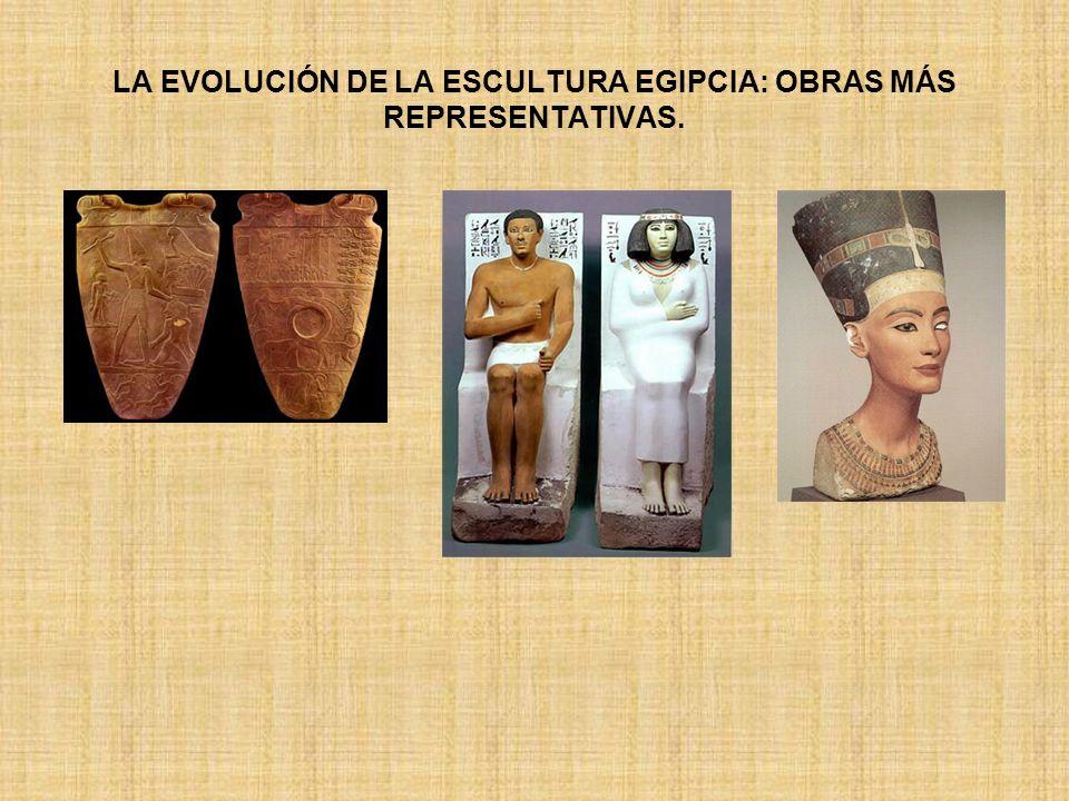 LA EVOLUCIÓN DE LA ESCULTURA EGIPCIA: OBRAS MÁS REPRESENTATIVAS.