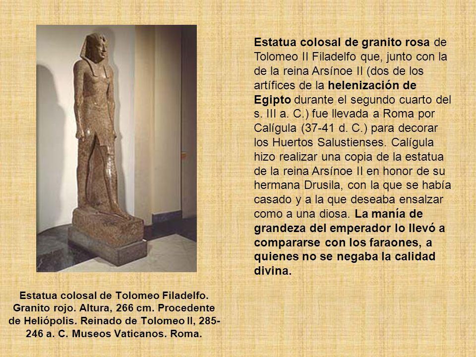 Estatua colosal de Tolomeo Filadelfo. Granito rojo. Altura, 266 cm. Procedente de Heliópolis. Reinado de Tolomeo II, 285- 246 a. C. Museos Vaticanos.
