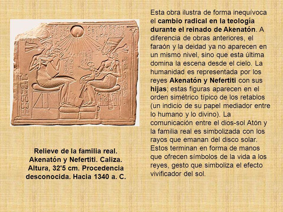 Relieve de la familia real. Akenatón y Nefertiti. Caliza. Altura, 32'5 cm. Procedencia desconocida. Hacia 1340 a. C. Esta obra ilustra de forma inequí