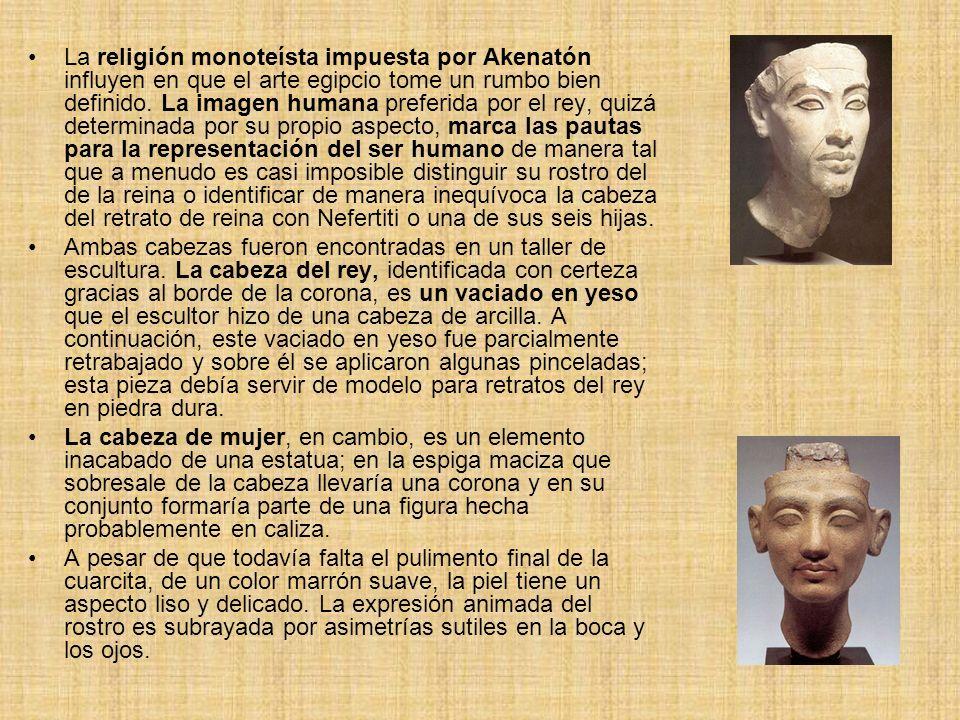 La religión monoteísta impuesta por Akenatón influyen en que el arte egipcio tome un rumbo bien definido. La imagen humana preferida por el rey, quizá
