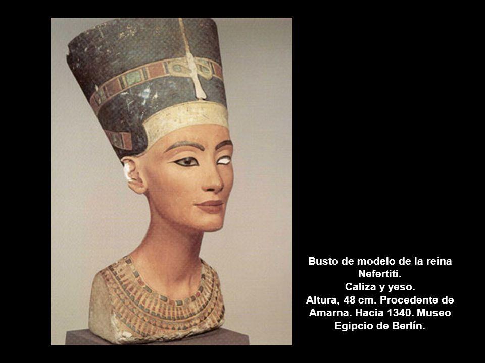 Busto de modelo de la reina Nefertiti. Caliza y yeso. Altura, 48 cm. Procedente de Amarna. Hacia 1340. Museo Egipcio de Berlín.
