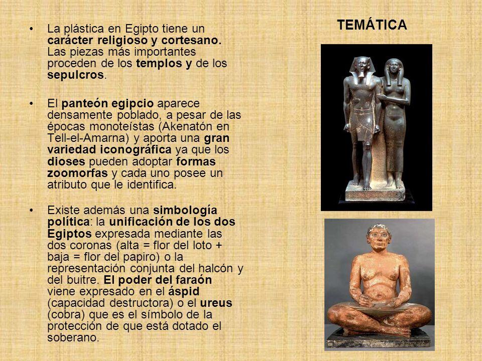 TEMÁTICA La plástica en Egipto tiene un carácter religioso y cortesano. Las piezas más importantes proceden de los templos y de los sepulcros. El pant