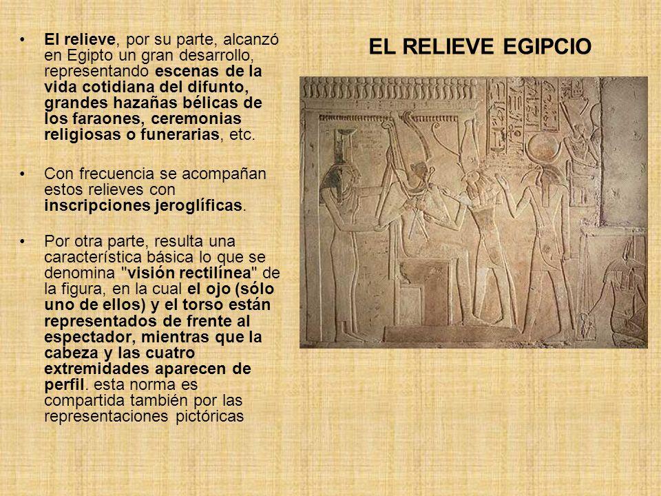 El relieve, por su parte, alcanzó en Egipto un gran desarrollo, representando escenas de la vida cotidiana del difunto, grandes hazañas bélicas de los