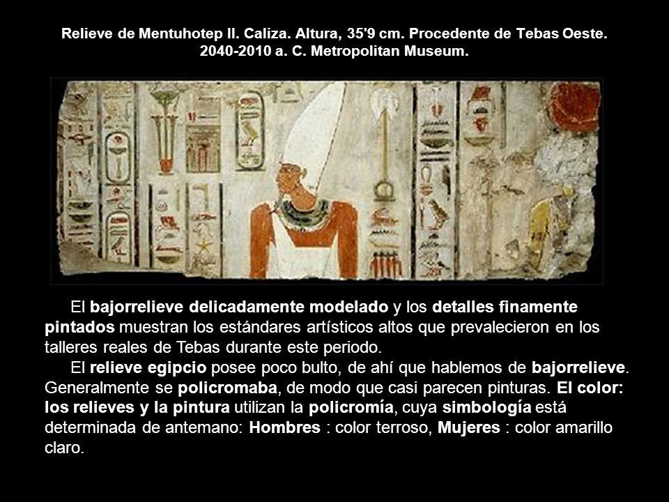 Relieve de Mentuhotep II. Caliza. Altura, 35'9 cm. Procedente de Tebas Oeste. 2040-2010 a. C. Metropolitan Museum. El bajorrelieve delicadamente model
