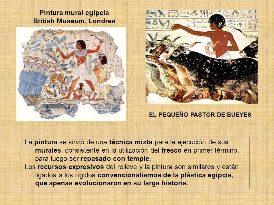 Pintura mural egipcia British Museum. Londres EL PEQUEÑO PASTOR DE BUEYES La pintura se sirvió de una técnica mixta para la ejecución de sus murales,