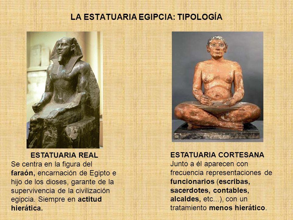LA ESTATUARIA EGIPCIA: TIPOLOGÍA ESTATUARIA REAL Se centra en la figura del faraón, encarnación de Egipto e hijo de los dioses, garante de la superviv