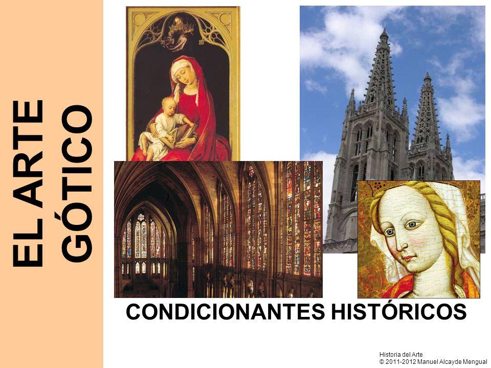 CONDICIONANTES HISTÓRICOS EL ARTE GÓTICO Historia del Arte © 2011-2012 Manuel Alcayde Mengual