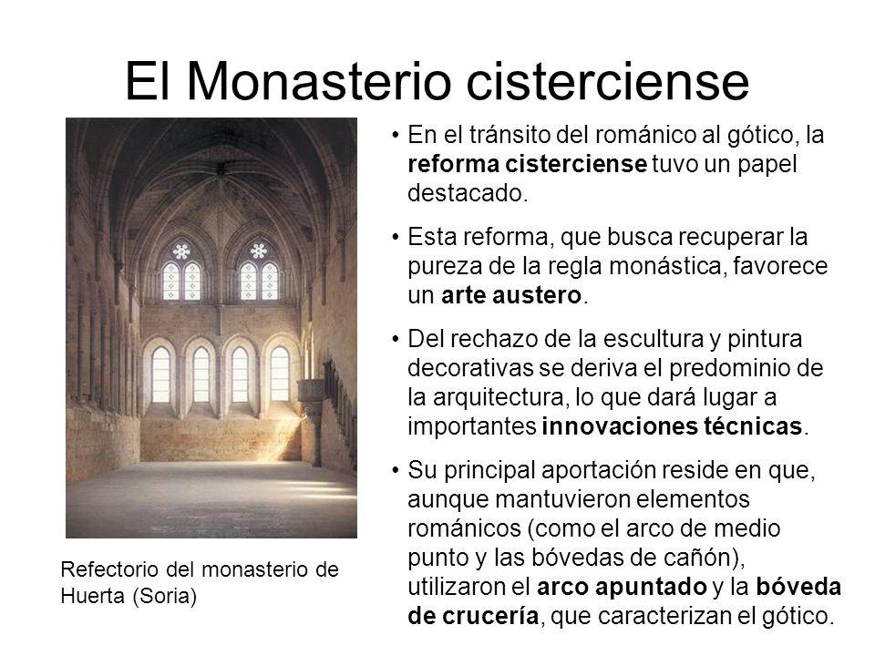 El Monasterio cisterciense Refectorio del monasterio de Huerta (Soria) En el tránsito del románico al gótico, la reforma cisterciense tuvo un papel de