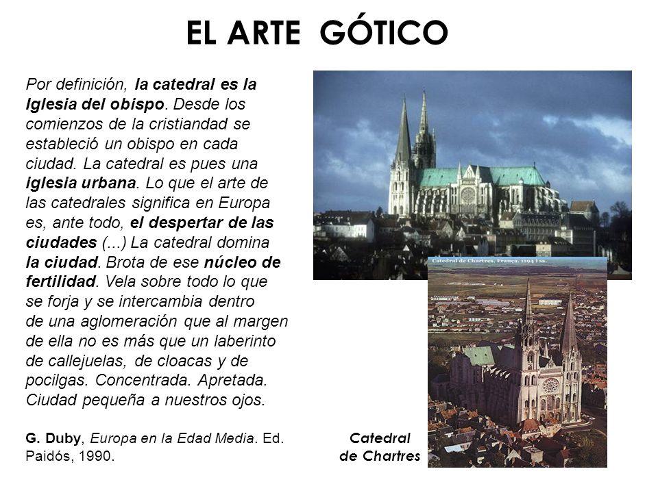 EL ARTE GÓTICO Por definición, la catedral es la Iglesia del obispo. Desde los comienzos de la cristiandad se estableció un obispo en cada ciudad. La