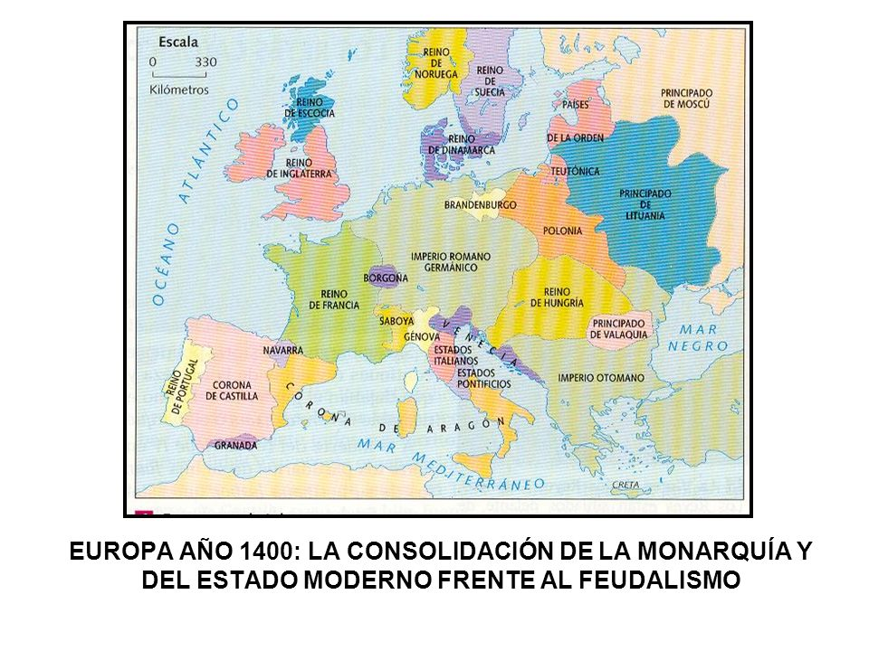EUROPA AÑO 1400: LA CONSOLIDACIÓN DE LA MONARQUÍA Y DEL ESTADO MODERNO FRENTE AL FEUDALISMO