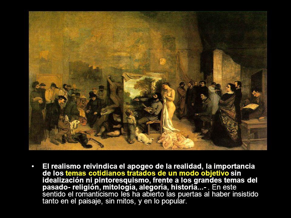 El realismo reivindica el apogeo de la realidad, la importancia de los temas cotidianos tratados de un modo objetivo sin idealización ni pintoresquismo, frente a los grandes temas del pasado- religión, mitología, alegoría, historia...-.