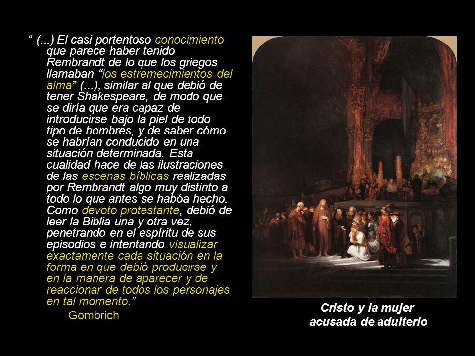 (...) El casi portentoso conocimiento que parece haber tenido Rembrandt de lo que los griegos llamaban los estremecimientos del alma (...), similar al