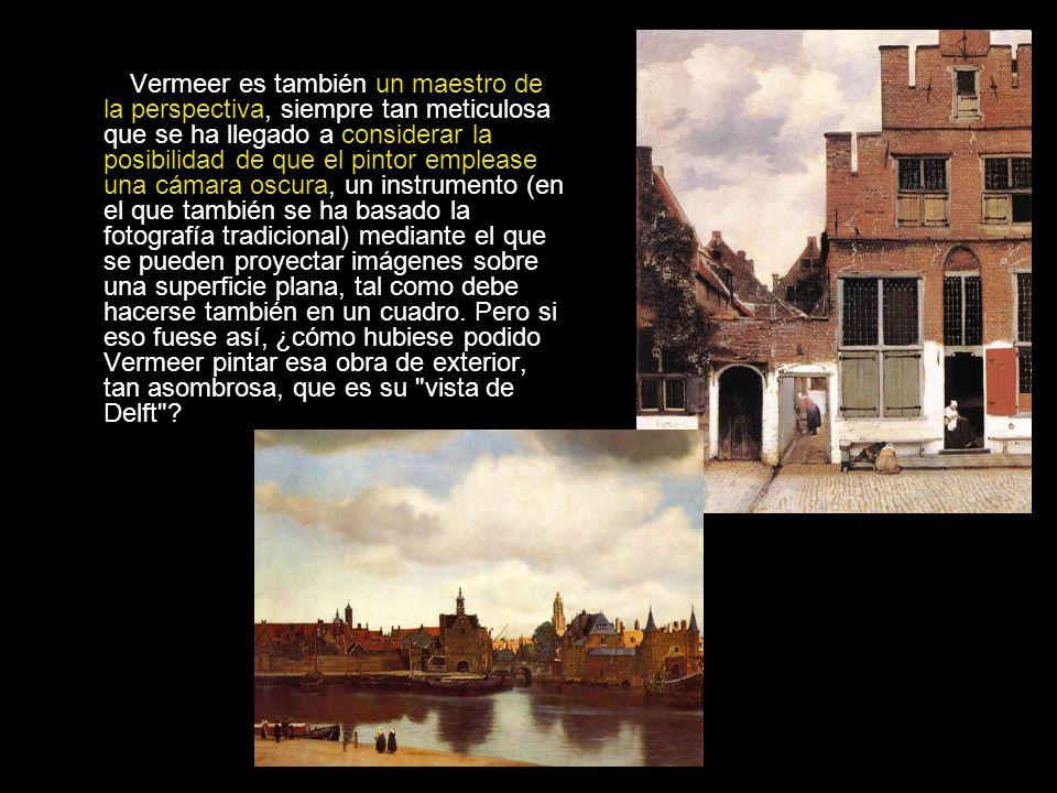 Vermeer es también un maestro de la perspectiva, siempre tan meticulosa que se ha llegado a considerar la posibilidad de que el pintor emplease una cá