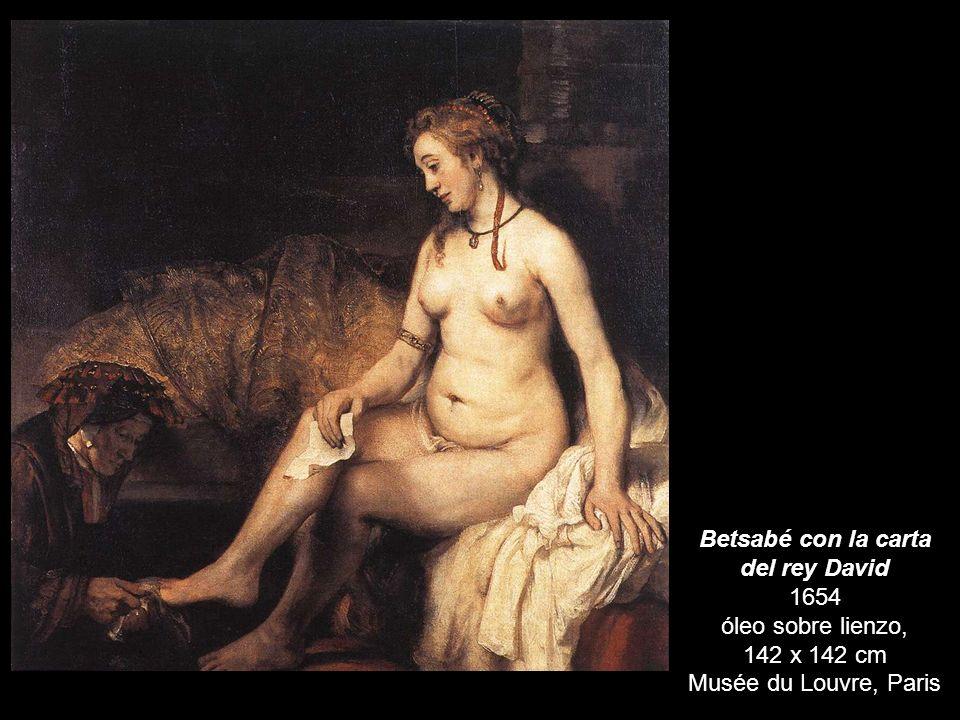 Betsabé con la carta del rey David 1654 óleo sobre lienzo, 142 x 142 cm Musée du Louvre, Paris