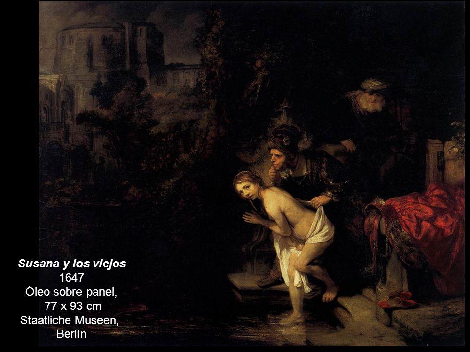 Susana y los viejos 1647 Óleo sobre panel, 77 x 93 cm Staatliche Museen, Berlín