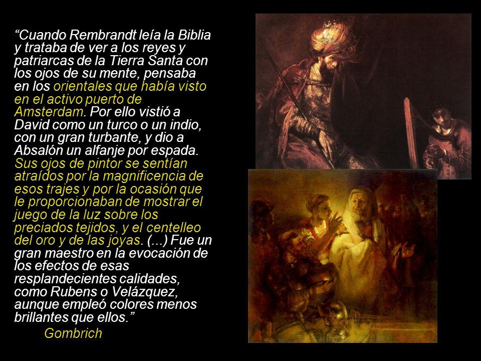 Cuando Rembrandt leía la Biblia y trataba de ver a los reyes y patriarcas de la Tierra Santa con los ojos de su mente, pensaba en los orientales que h