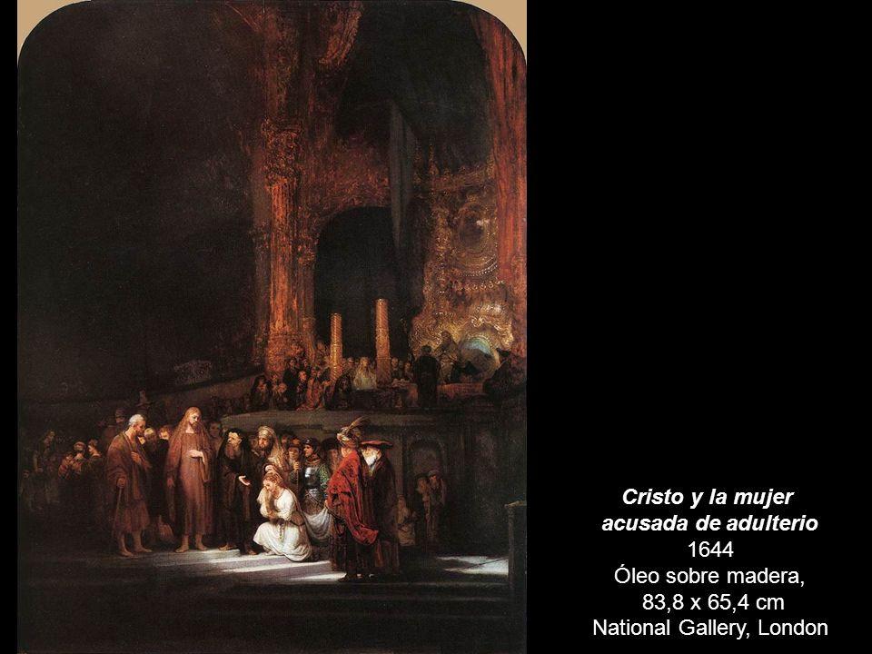 Cristo y la mujer acusada de adulterio 1644 Óleo sobre madera, 83,8 x 65,4 cm National Gallery, London
