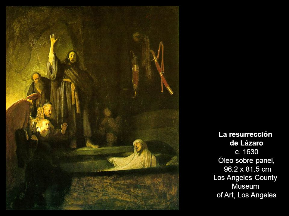 La resurrección de Lázaro c. 1630 Óleo sobre panel, 96.2 x 81.5 cm Los Angeles County Museum of Art, Los Angeles