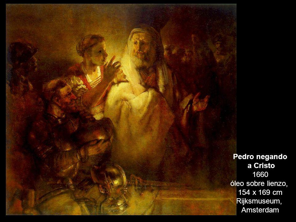 Pedro negando a Cristo 1660 óleo sobre lienzo, 154 x 169 cm Rijksmuseum, Amsterdam