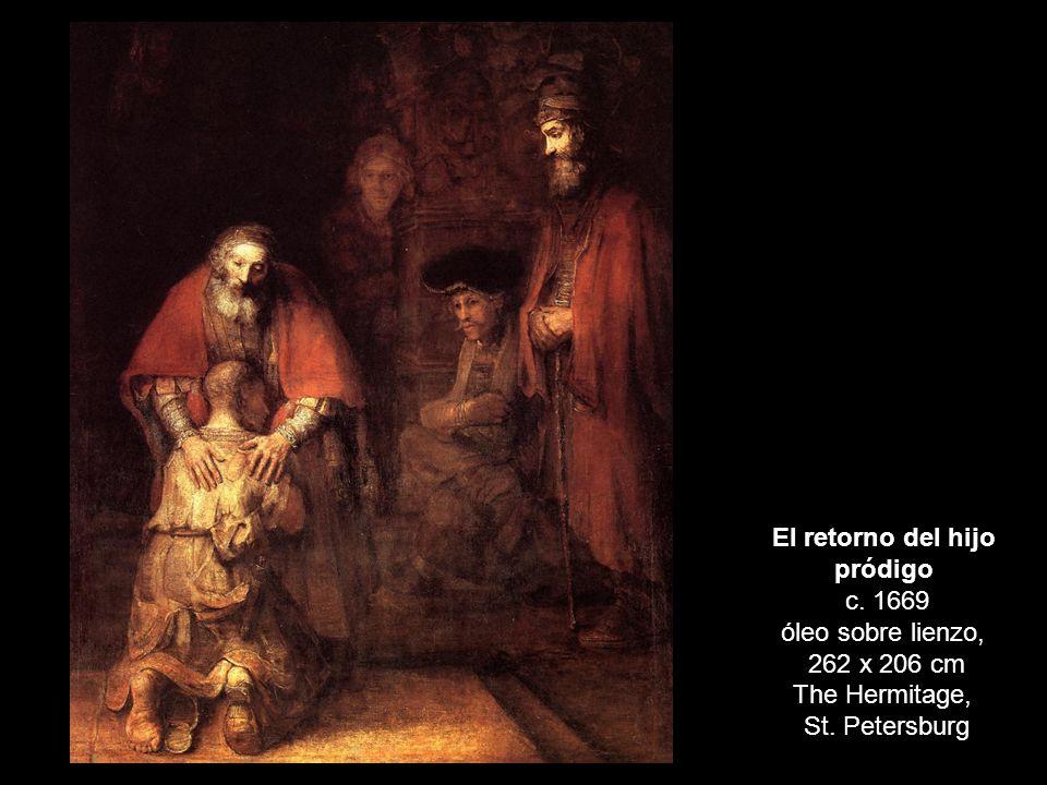 El retorno del hijo pródigo c. 1669 óleo sobre lienzo, 262 x 206 cm The Hermitage, St. Petersburg