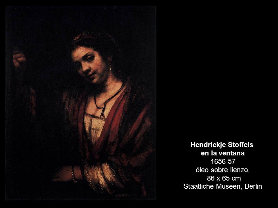 Hendrickje Stoffels en la ventana 1656-57 óleo sobre lienzo, 86 x 65 cm Staatliche Museen, Berlin