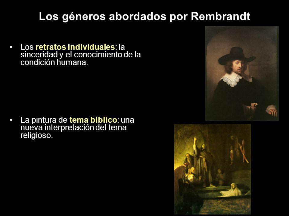 Los géneros abordados por Rembrandt Los retratos individuales: la sinceridad y el conocimiento de la condición humana. La pintura de tema bíblico: una